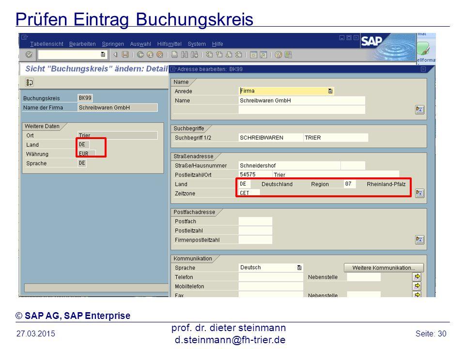 Prüfen Eintrag Buchungskreis 27.03.2015 prof. dr. dieter steinmann d.steinmann@fh-trier.de Seite: 30 © SAP AG, SAP Enterprise