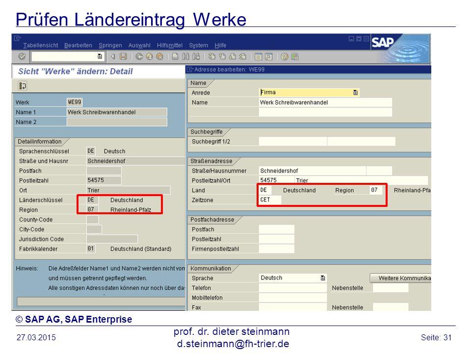 Prüfen Ländereintrag Werke 27.03.2015 prof. dr. dieter steinmann d.steinmann@fh-trier.de Seite: 31 © SAP AG, SAP Enterprise