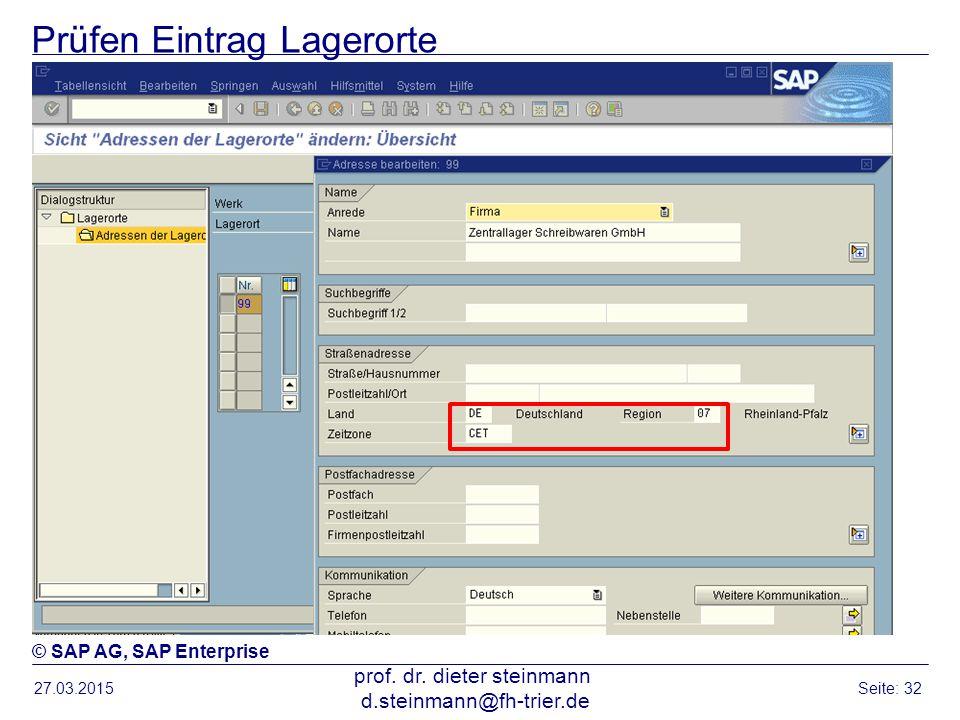 Prüfen Eintrag Lagerorte 27.03.2015 prof. dr. dieter steinmann d.steinmann@fh-trier.de Seite: 32 © SAP AG, SAP Enterprise