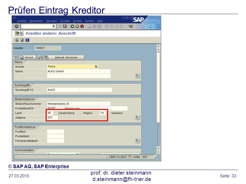 Prüfen Eintrag Kreditor 27.03.2015 prof. dr. dieter steinmann d.steinmann@fh-trier.de Seite: 33 © SAP AG, SAP Enterprise