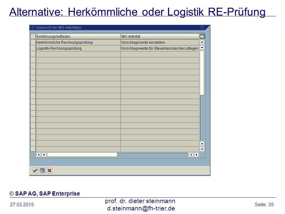 Alternative: Herkömmliche oder Logistik RE-Prüfung 27.03.2015 prof. dr. dieter steinmann d.steinmann@fh-trier.de Seite: 35 © SAP AG, SAP Enterprise