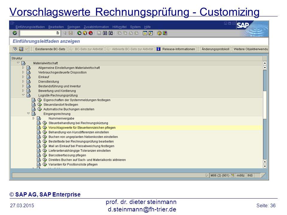 Vorschlagswerte Rechnungsprüfung - Customizing 27.03.2015 prof. dr. dieter steinmann d.steinmann@fh-trier.de Seite: 36 © SAP AG, SAP Enterprise