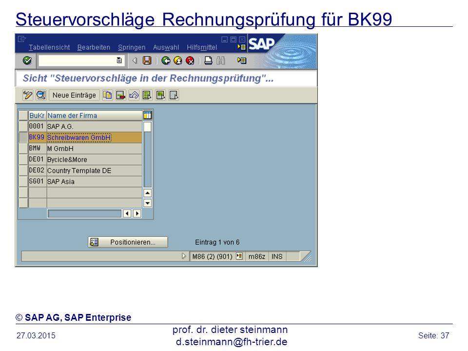 Steuervorschläge Rechnungsprüfung für BK99 27.03.2015 prof. dr. dieter steinmann d.steinmann@fh-trier.de Seite: 37 © SAP AG, SAP Enterprise