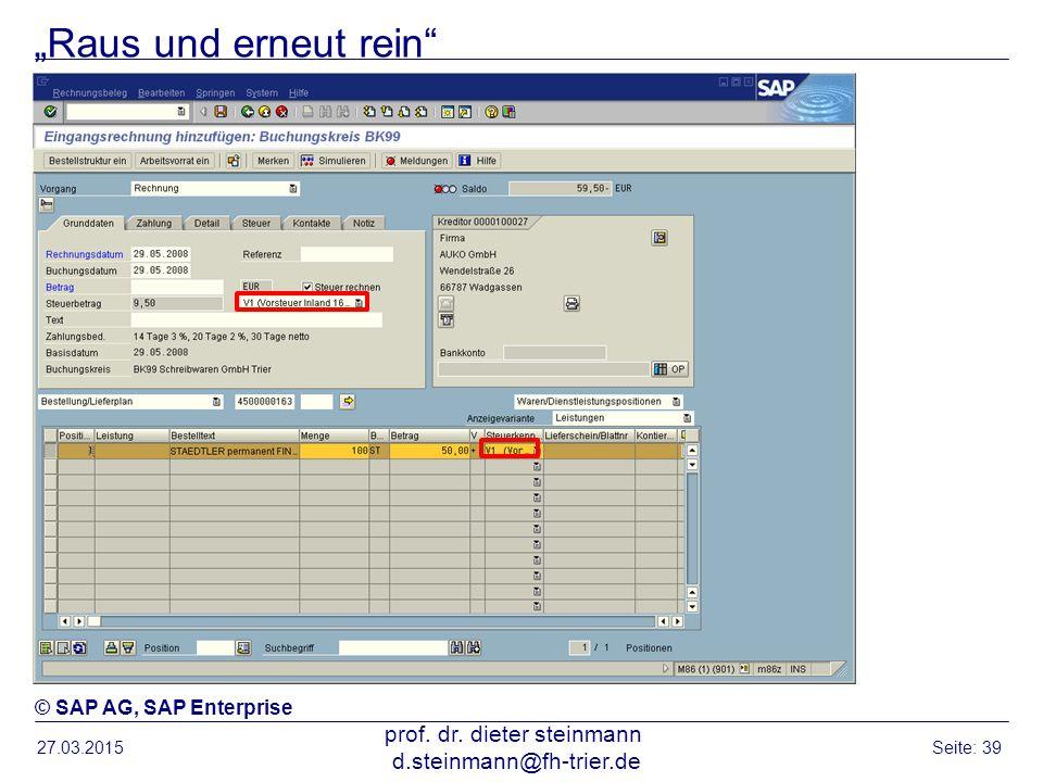 """""""Raus und erneut rein"""" 27.03.2015 prof. dr. dieter steinmann d.steinmann@fh-trier.de Seite: 39 © SAP AG, SAP Enterprise"""