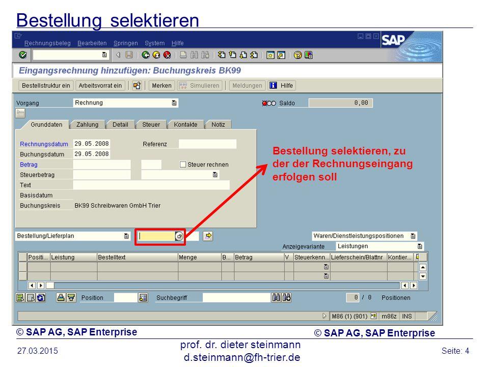 Bestellung selektieren 27.03.2015 prof. dr. dieter steinmann d.steinmann@fh-trier.de Seite: 4 © SAP AG, SAP Enterprise Bestellung selektieren, zu der