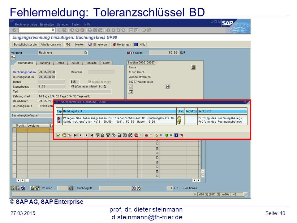 Fehlermeldung: Toleranzschlüssel BD 27.03.2015 prof. dr. dieter steinmann d.steinmann@fh-trier.de Seite: 40 © SAP AG, SAP Enterprise