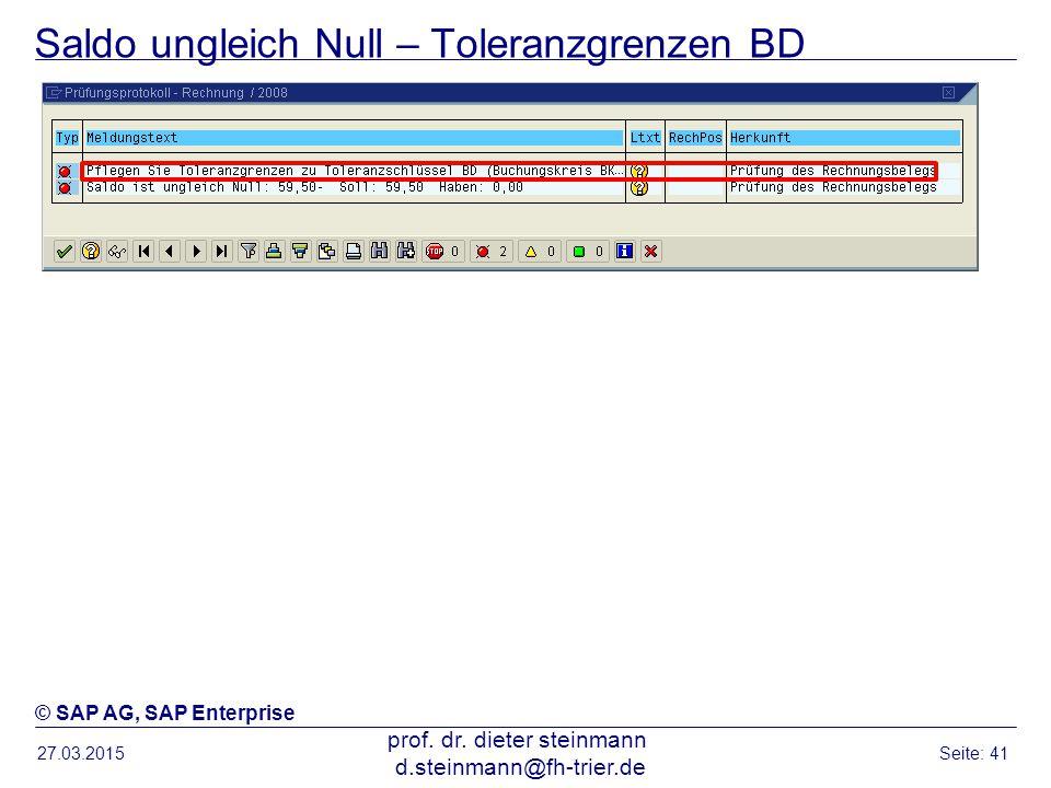 Saldo ungleich Null – Toleranzgrenzen BD 27.03.2015 prof. dr. dieter steinmann d.steinmann@fh-trier.de Seite: 41 © SAP AG, SAP Enterprise
