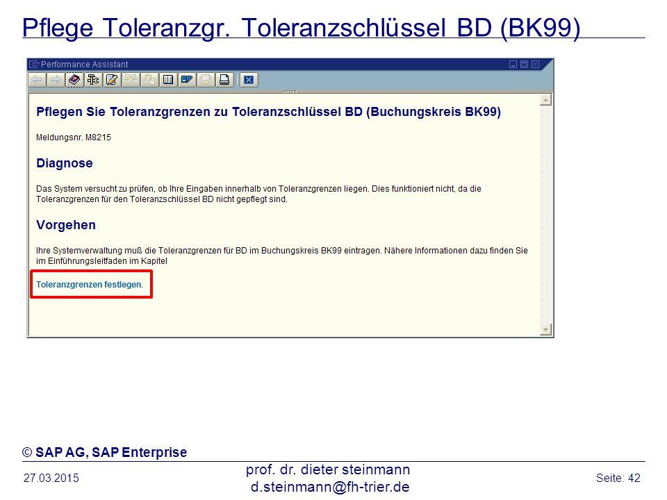 Pflege Toleranzgr. Toleranzschlüssel BD (BK99) 27.03.2015 prof. dr. dieter steinmann d.steinmann@fh-trier.de Seite: 42 © SAP AG, SAP Enterprise