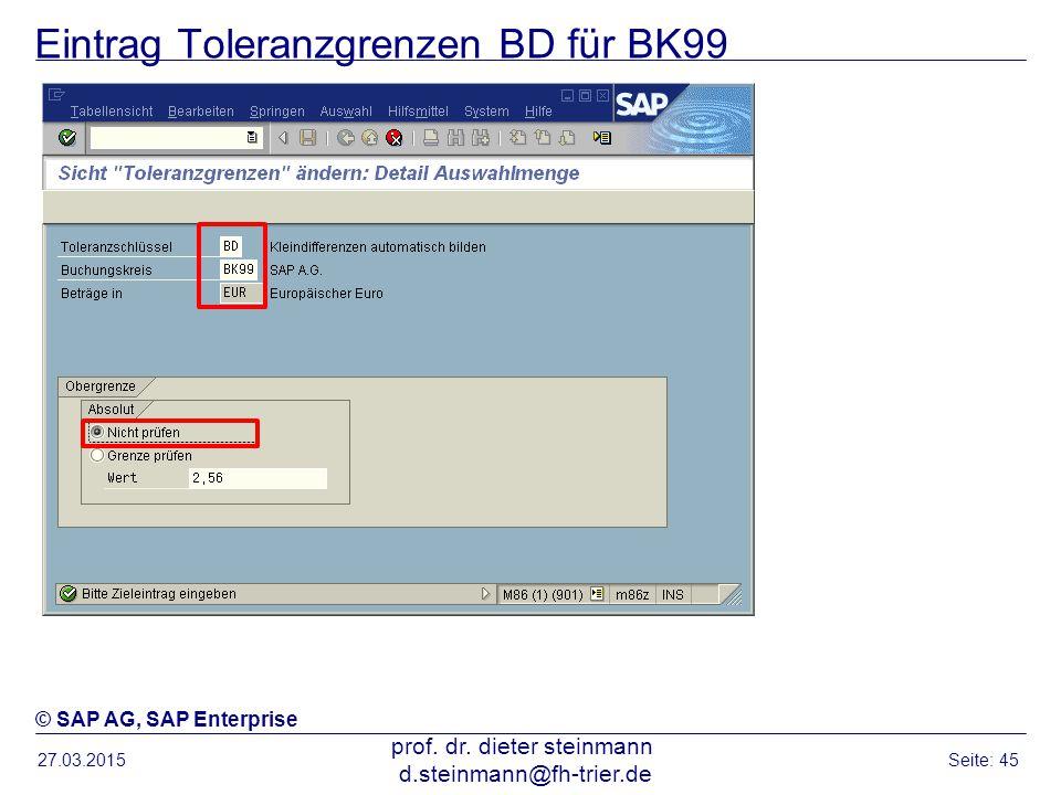 Eintrag Toleranzgrenzen BD für BK99 27.03.2015 prof. dr. dieter steinmann d.steinmann@fh-trier.de Seite: 45 © SAP AG, SAP Enterprise