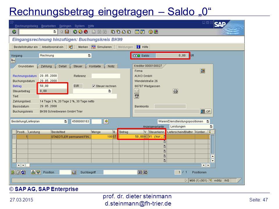 """Rechnungsbetrag eingetragen – Saldo """"0"""" 27.03.2015 prof. dr. dieter steinmann d.steinmann@fh-trier.de Seite: 47 © SAP AG, SAP Enterprise"""