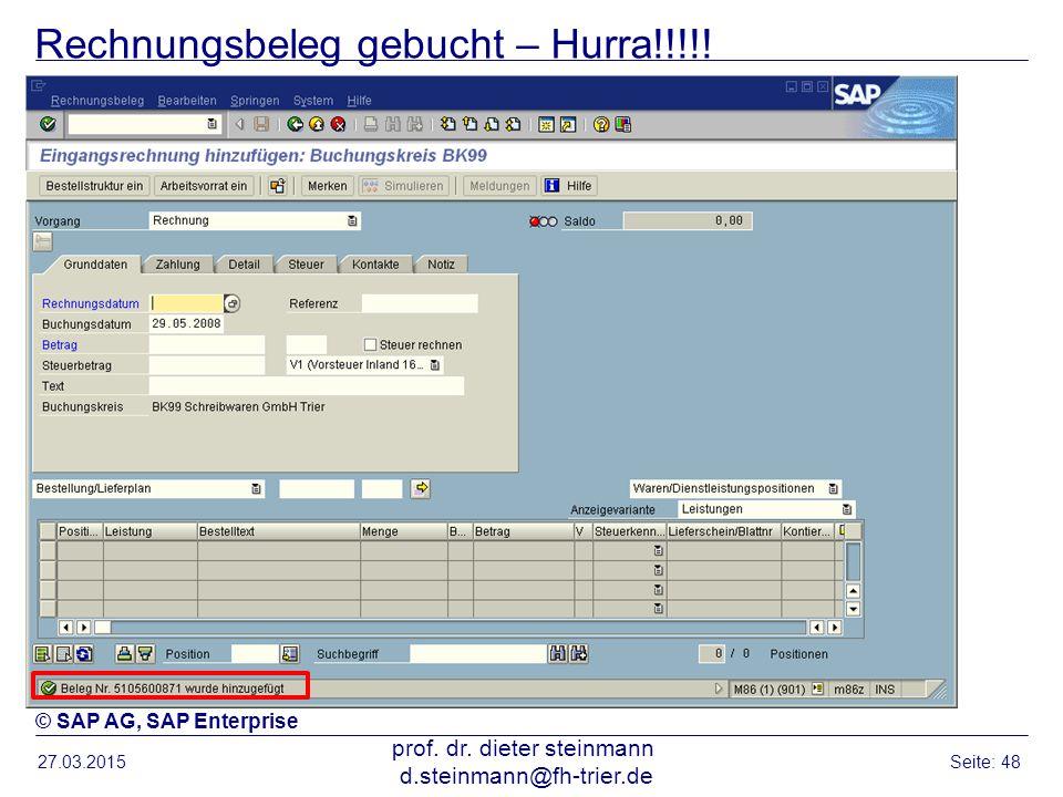 Rechnungsbeleg gebucht – Hurra!!!!! 27.03.2015 prof. dr. dieter steinmann d.steinmann@fh-trier.de Seite: 48 © SAP AG, SAP Enterprise