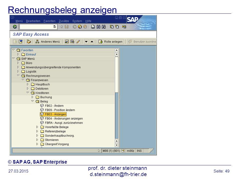 Rechnungsbeleg anzeigen 27.03.2015 prof. dr. dieter steinmann d.steinmann@fh-trier.de Seite: 49 © SAP AG, SAP Enterprise