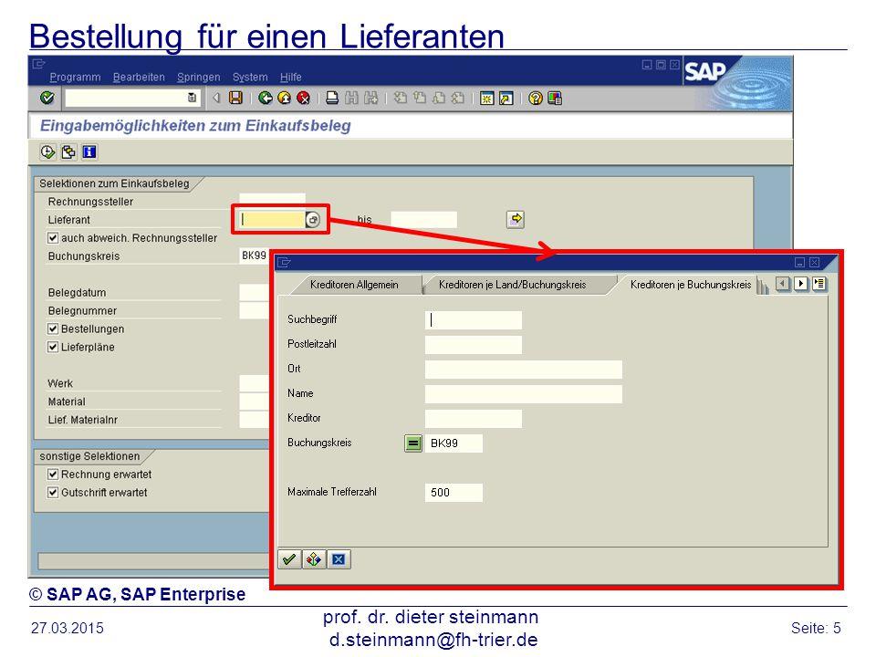 Bestellung für einen Lieferanten 27.03.2015 prof. dr. dieter steinmann d.steinmann@fh-trier.de Seite: 5 © SAP AG, SAP Enterprise