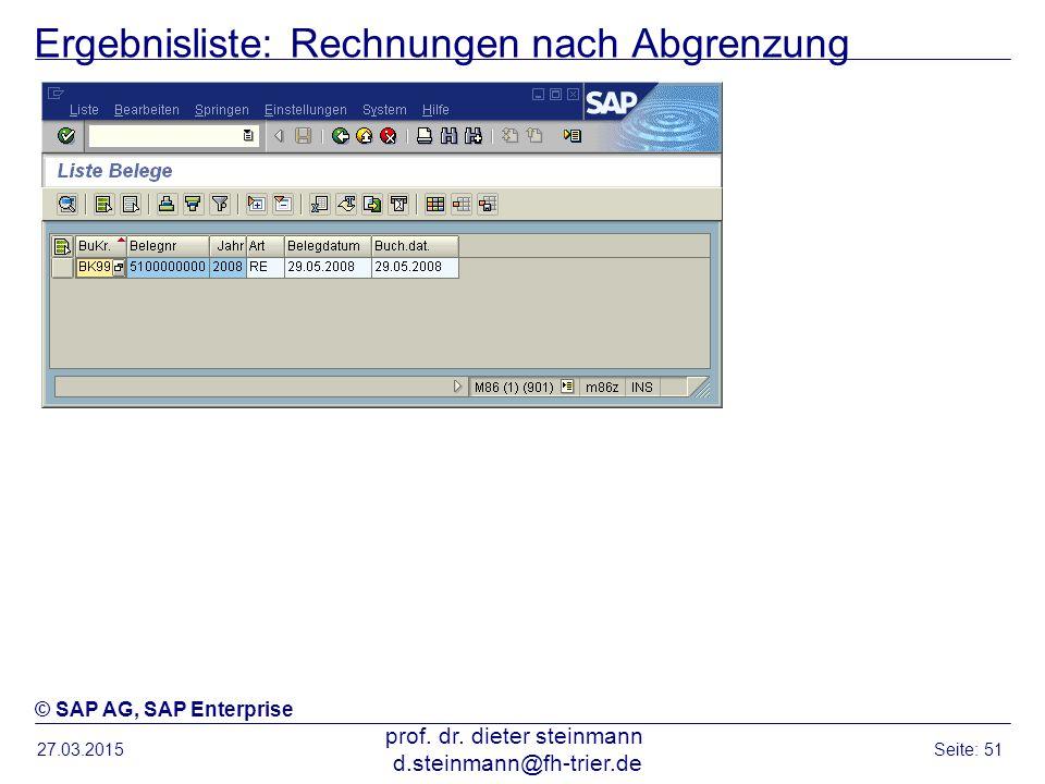 Ergebnisliste: Rechnungen nach Abgrenzung 27.03.2015 prof. dr. dieter steinmann d.steinmann@fh-trier.de Seite: 51 © SAP AG, SAP Enterprise