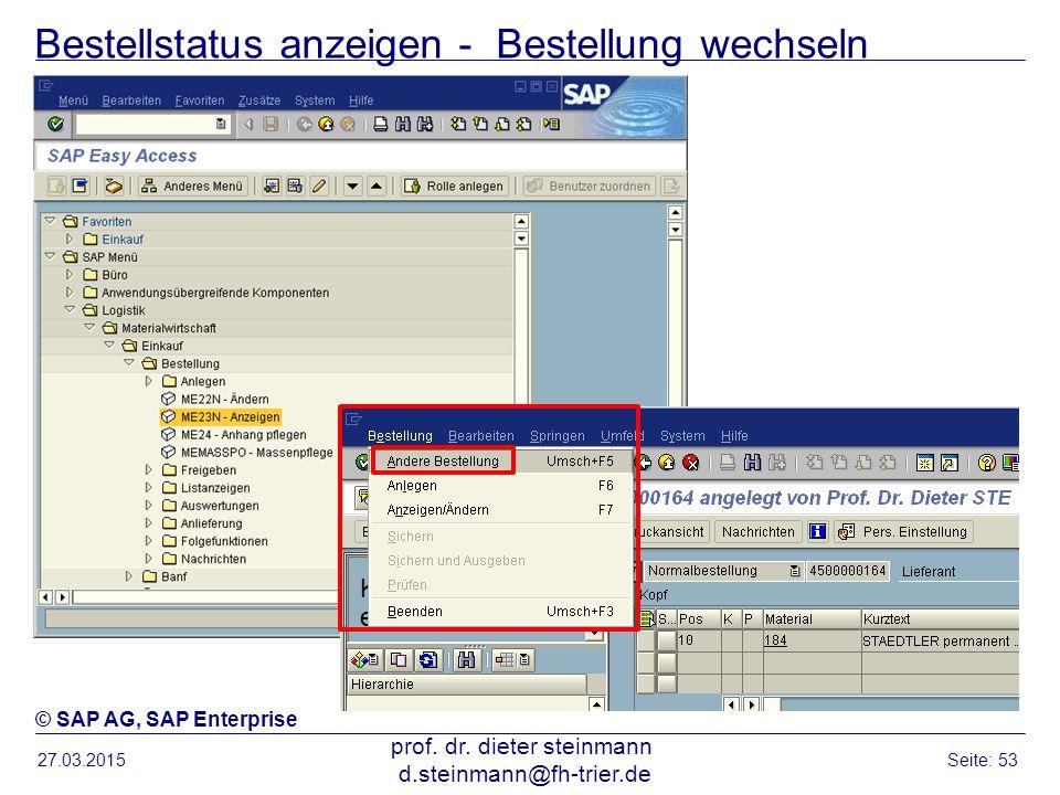 Bestellstatus anzeigen - Bestellung wechseln 27.03.2015 prof. dr. dieter steinmann d.steinmann@fh-trier.de Seite: 53 © SAP AG, SAP Enterprise