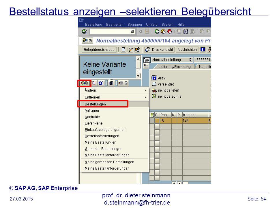Bestellstatus anzeigen –selektieren Belegübersicht 27.03.2015 prof. dr. dieter steinmann d.steinmann@fh-trier.de Seite: 54 © SAP AG, SAP Enterprise