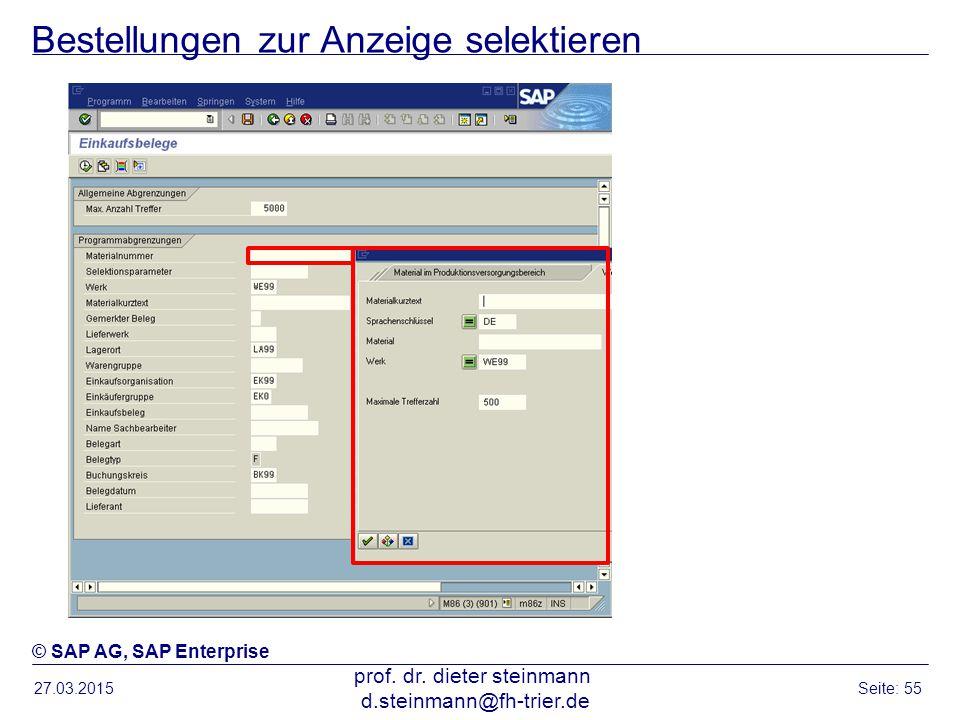 Bestellungen zur Anzeige selektieren 27.03.2015 prof. dr. dieter steinmann d.steinmann@fh-trier.de Seite: 55 © SAP AG, SAP Enterprise