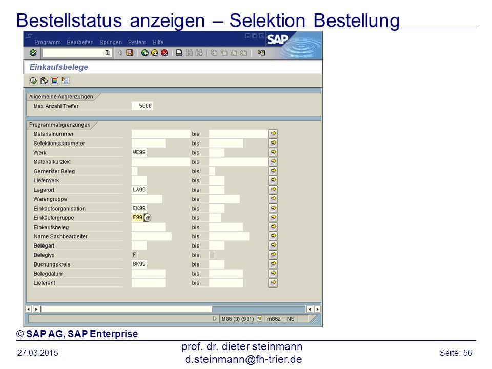 Bestellstatus anzeigen – Selektion Bestellung 27.03.2015 prof. dr. dieter steinmann d.steinmann@fh-trier.de Seite: 56 © SAP AG, SAP Enterprise