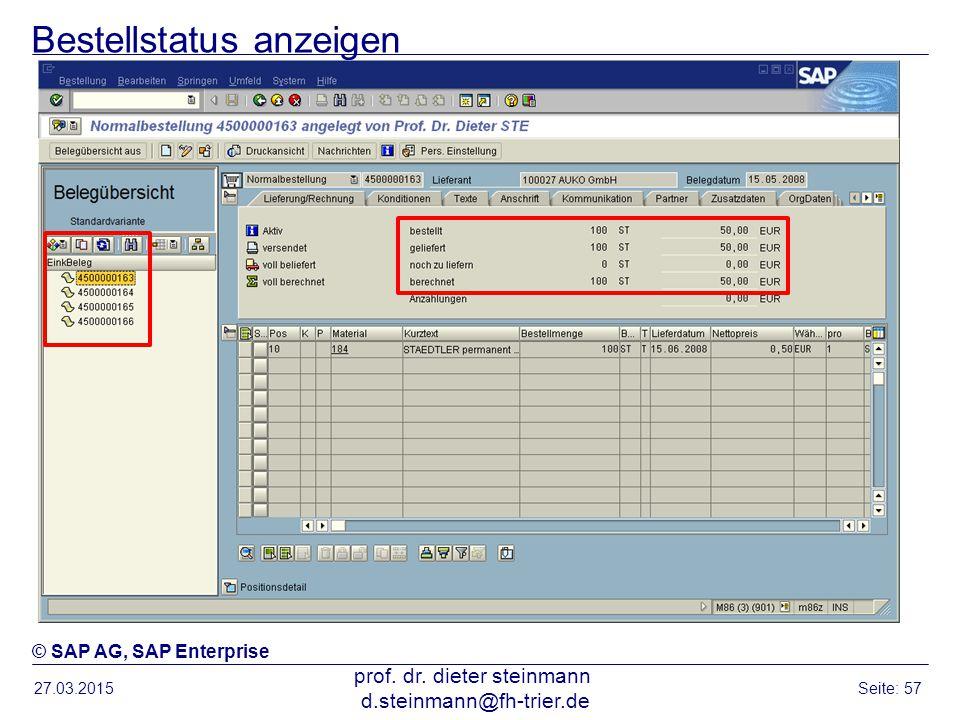 Bestellstatus anzeigen 27.03.2015 prof. dr. dieter steinmann d.steinmann@fh-trier.de Seite: 57 © SAP AG, SAP Enterprise