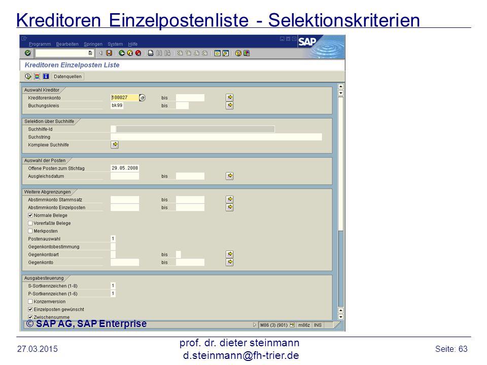 Kreditoren Einzelpostenliste - Selektionskriterien 27.03.2015 prof. dr. dieter steinmann d.steinmann@fh-trier.de Seite: 63 © SAP AG, SAP Enterprise