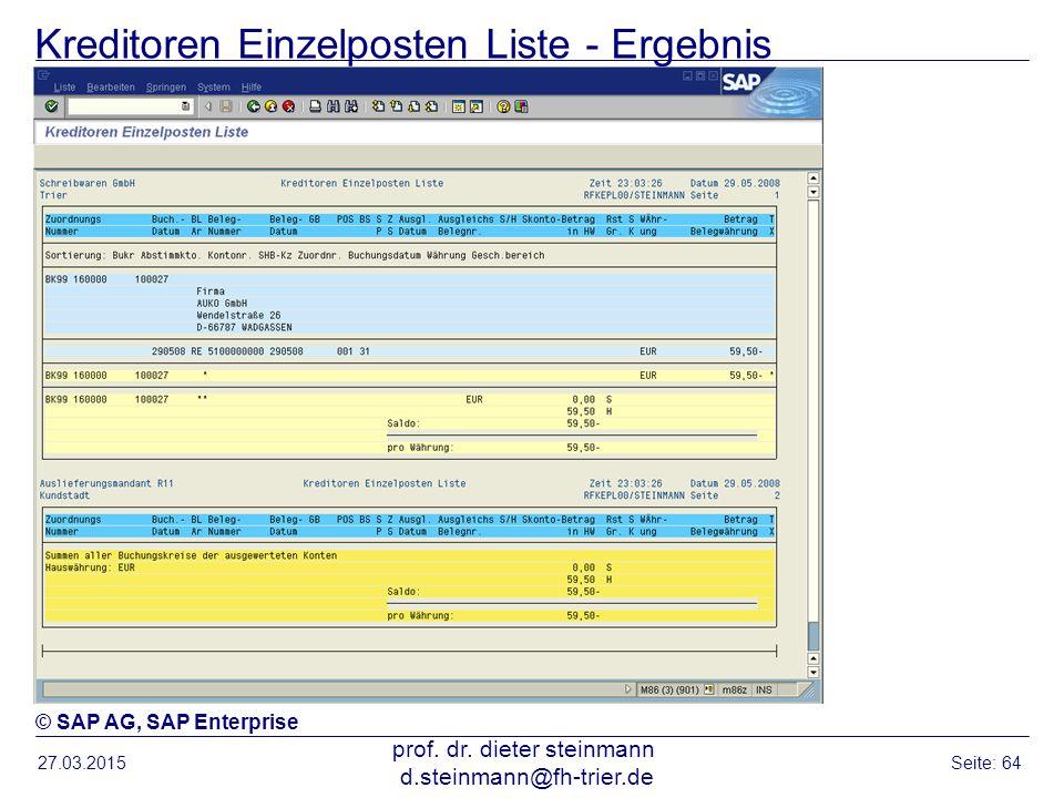 Kreditoren Einzelposten Liste - Ergebnis 27.03.2015 prof. dr. dieter steinmann d.steinmann@fh-trier.de Seite: 64 © SAP AG, SAP Enterprise
