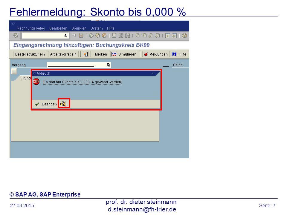 Fehlermeldung: Skonto bis 0,000 % 27.03.2015 prof. dr. dieter steinmann d.steinmann@fh-trier.de Seite: 7 © SAP AG, SAP Enterprise