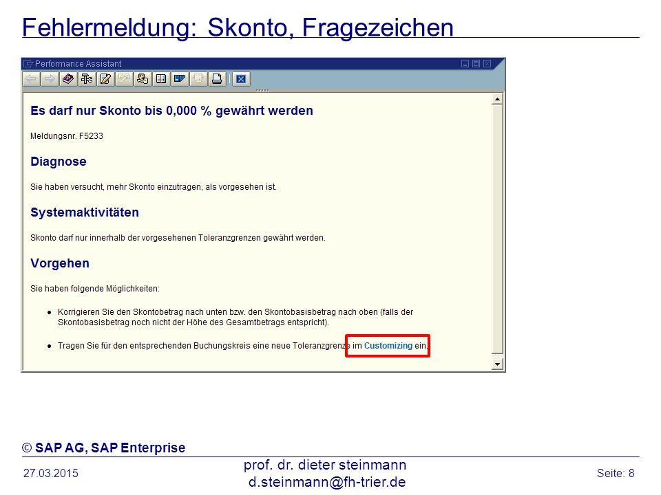 Fehlermeldung: Skonto, Fragezeichen 27.03.2015 prof. dr. dieter steinmann d.steinmann@fh-trier.de Seite: 8 © SAP AG, SAP Enterprise