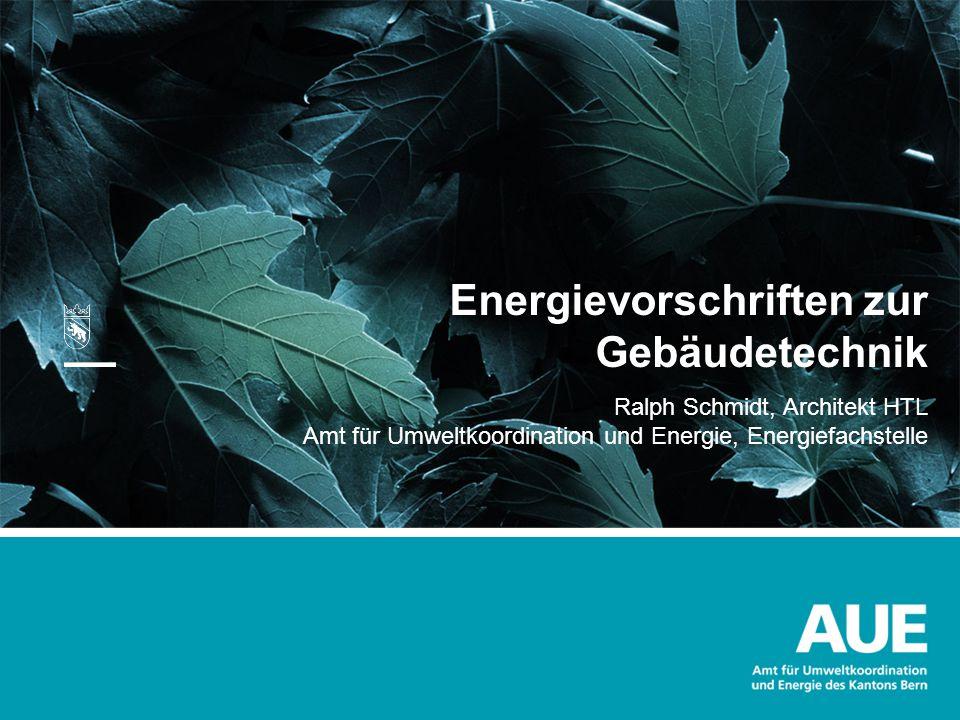 Energievorschriften zur Gebäudetechnik Ralph Schmidt, Architekt HTL Amt für Umweltkoordination und Energie, Energiefachstelle