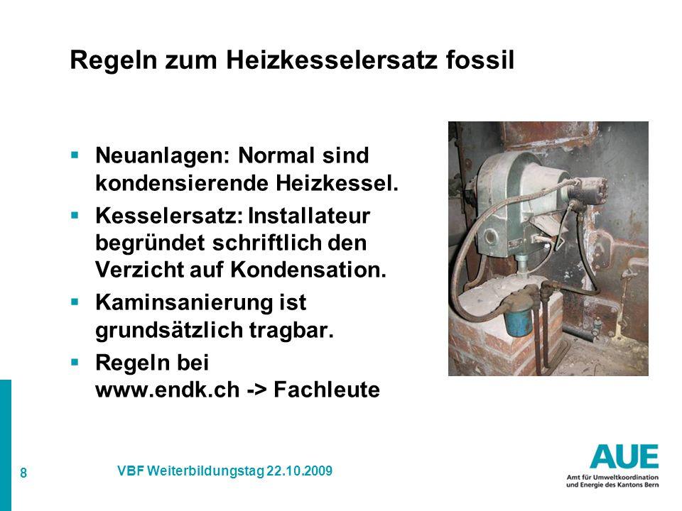 8 VBF Weiterbildungstag 22.10.2009 Regeln zum Heizkesselersatz fossil  Neuanlagen: Normal sind kondensierende Heizkessel.