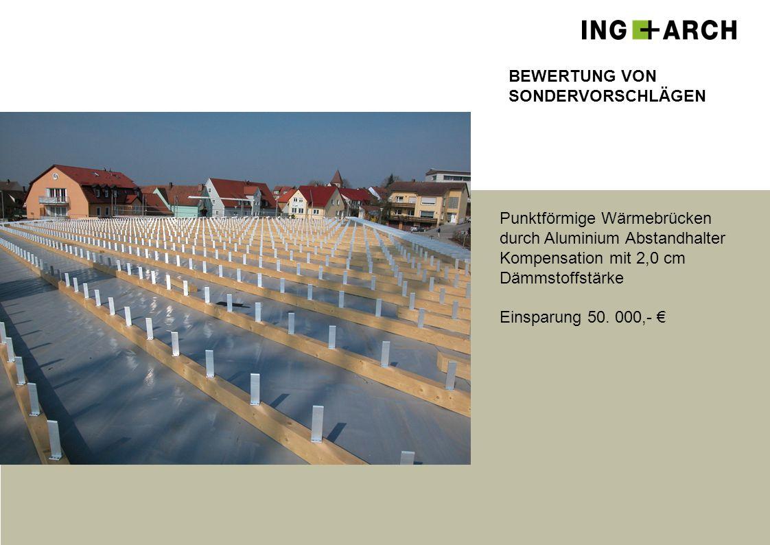 BEWERTUNG VON SONDERVORSCHLÄGEN Punktförmige Wärmebrücken durch Aluminium Abstandhalter Kompensation mit 2,0 cm Dämmstoffstärke Einsparung 50. 000,- €