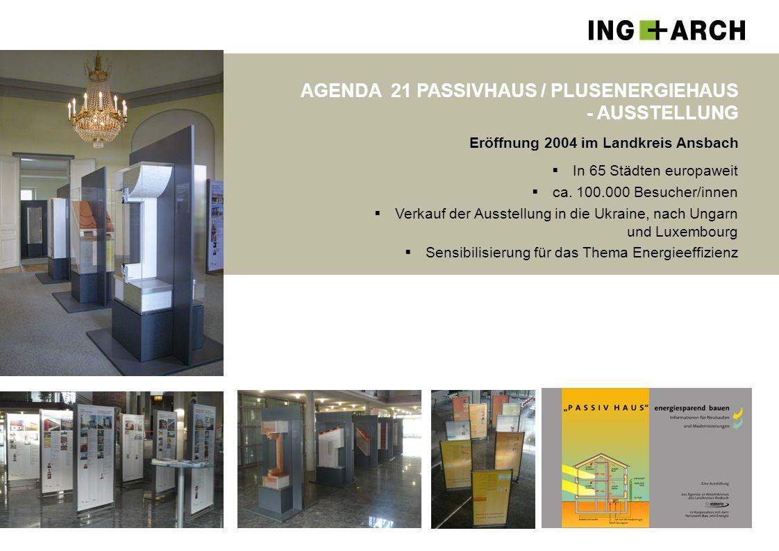 AGENDA 21 PASSIVHAUS / PLUSENERGIEHAUS - AUSSTELLUNG Eröffnung 2004 im Landkreis Ansbach  In 65 Städten europaweit  ca. 100.000 Besucher/innen  Ver