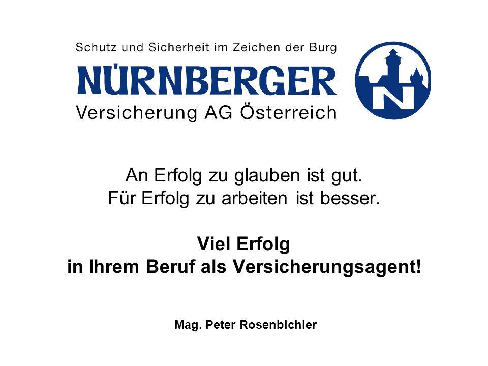 Mag. Peter Rosenbichler An Erfolg zu glauben ist gut. Für Erfolg zu arbeiten ist besser. Viel Erfolg in Ihrem Beruf als Versicherungsagent!