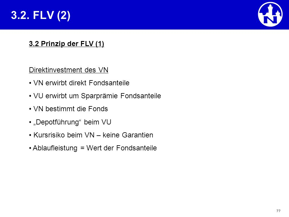 77 3.2. FLV (2) 3.2 Prinzip der FLV (1) Direktinvestment des VN VN erwirbt direkt Fondsanteile VU erwirbt um Sparprämie Fondsanteile VN bestimmt die F