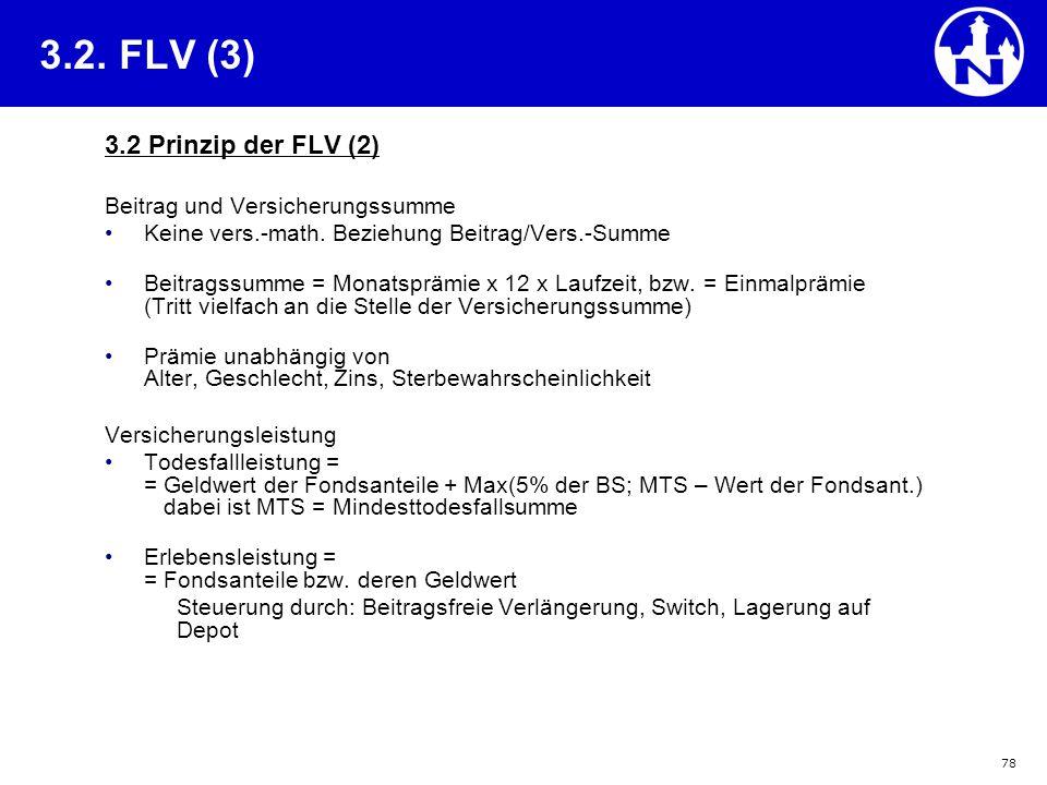 78 3.2. FLV (3) 3.2 Prinzip der FLV (2) Beitrag und Versicherungssumme Keine vers.-math. Beziehung Beitrag/Vers.-Summe Beitragssumme = Monatsprämie x