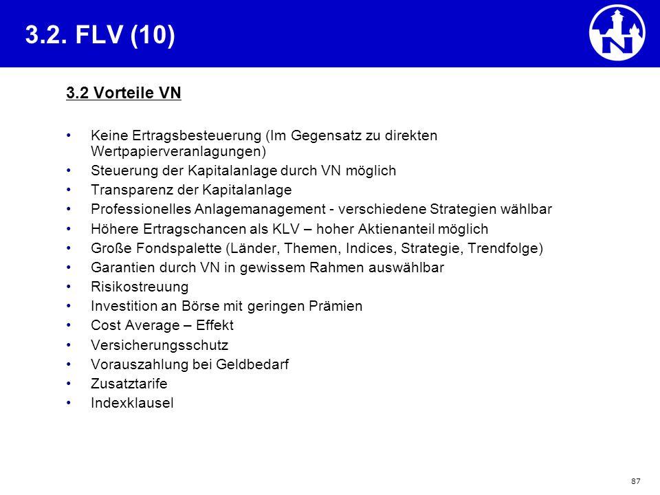 87 3.2. FLV (10) 3.2 Vorteile VN Keine Ertragsbesteuerung (Im Gegensatz zu direkten Wertpapierveranlagungen) Steuerung der Kapitalanlage durch VN mögl