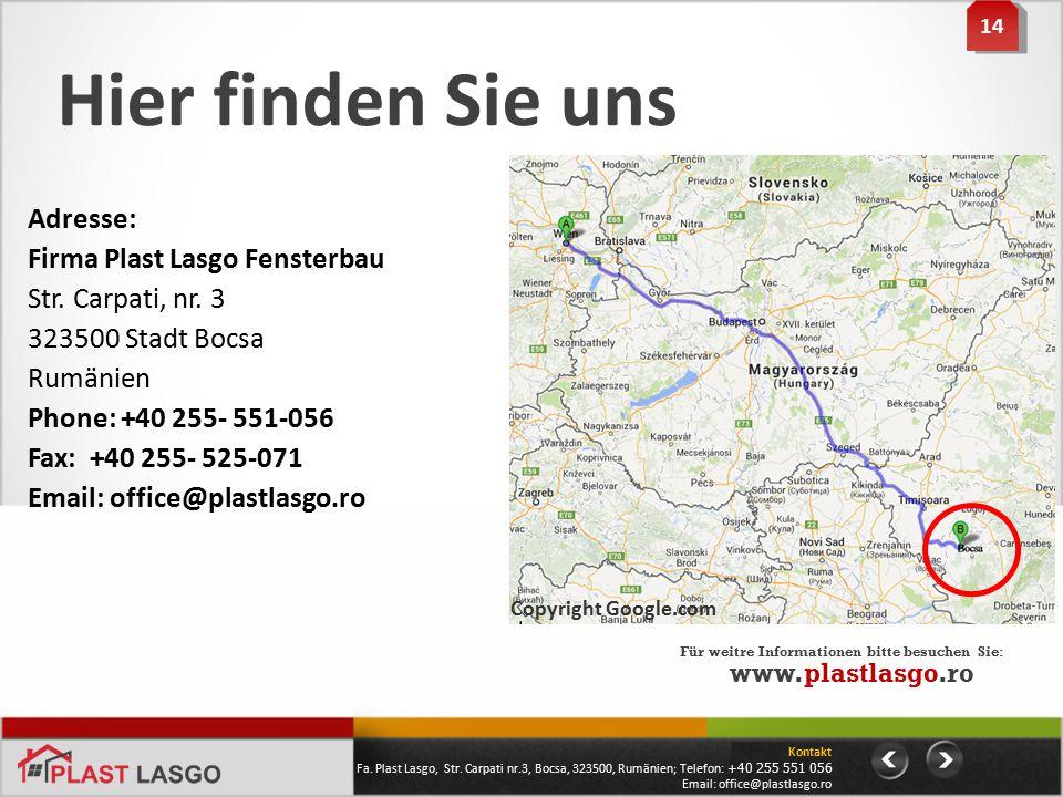 Hier finden Sie uns Adresse: Firma Plast Lasgo Fensterbau Str. Carpati, nr. 3 323500 Stadt Bocsa Rumänien Phone: +40 255- 551-056 Fax: +40 255- 525-07