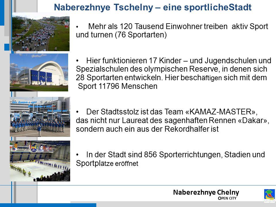 Naberezhnye Chelny O PEN CITY Mehr als 120 Tausend Einwohner treiben aktiv Sport und turnen (76 Sportarten) Hier funktionieren 17 Kinder – und Jugendschulen und Spezialschulen des olympischen Reserve, in denen sich 28 Sportarten entwickeln.