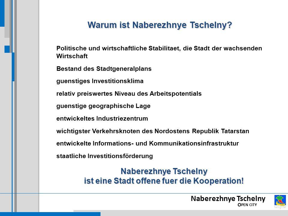 Naberezhnye Tschelny O PEN CITY Warum ist Naberezhnye Tschelny? Politische und wirtschaftliche Stabilitaet, die Stadt der wachsenden Wirtschaft Bestan