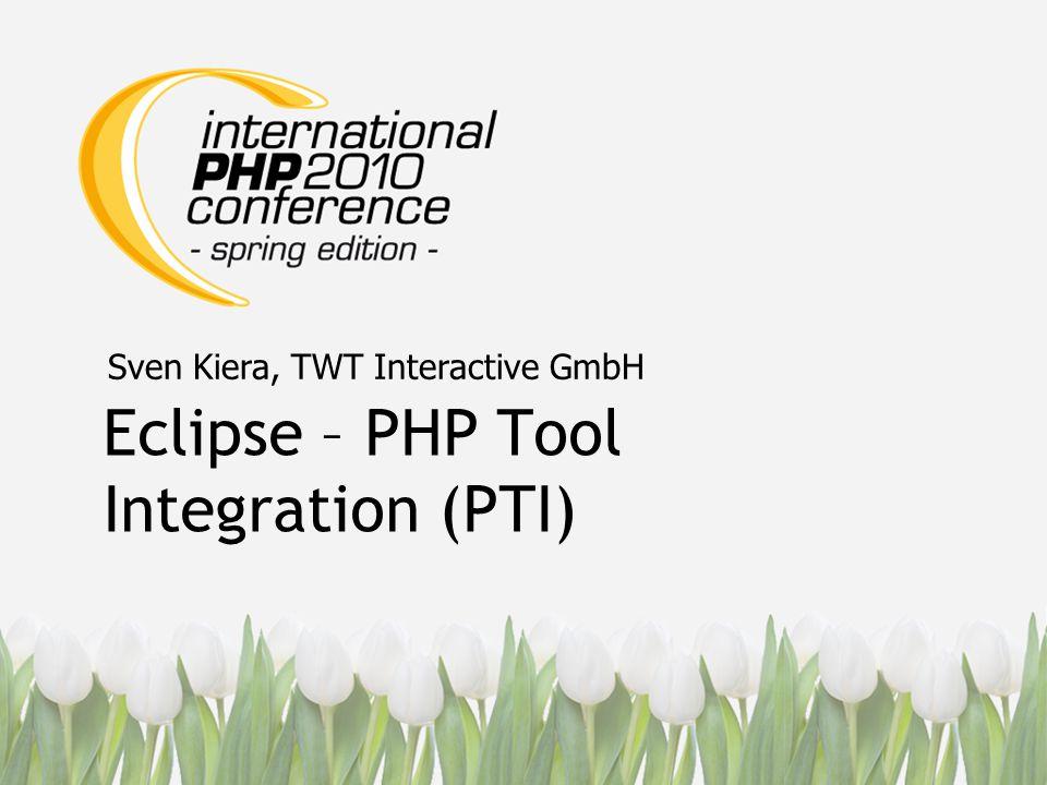 Sven Kiera  Web Entwickler bei TWT Interactive GmbH in Düsseldorf  PHP und Java seit 1998  PHP5 Zend Certified Engineer  Certified MySQL 5.0 Developer  Autor von PHP Tool Integration (PTI) Sven Kiera: Eclipse – PHP Tool Integration (PTI)