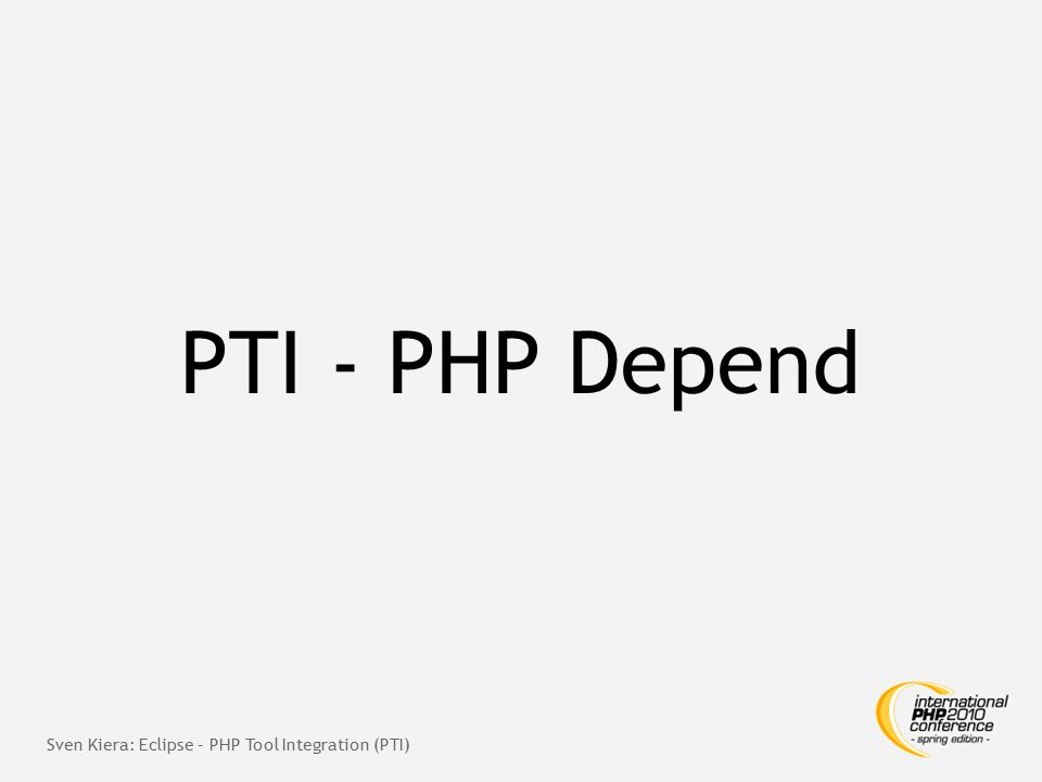PTI - PHP Depend Sven Kiera: Eclipse – PHP Tool Integration (PTI)
