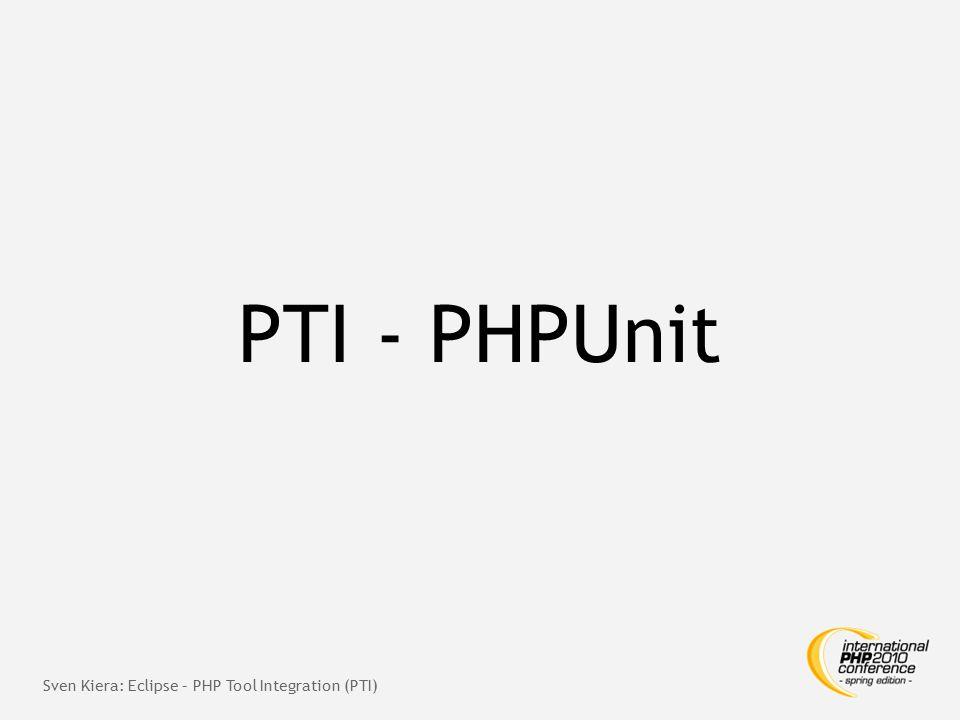 PTI - PHPUnit Sven Kiera: Eclipse – PHP Tool Integration (PTI)