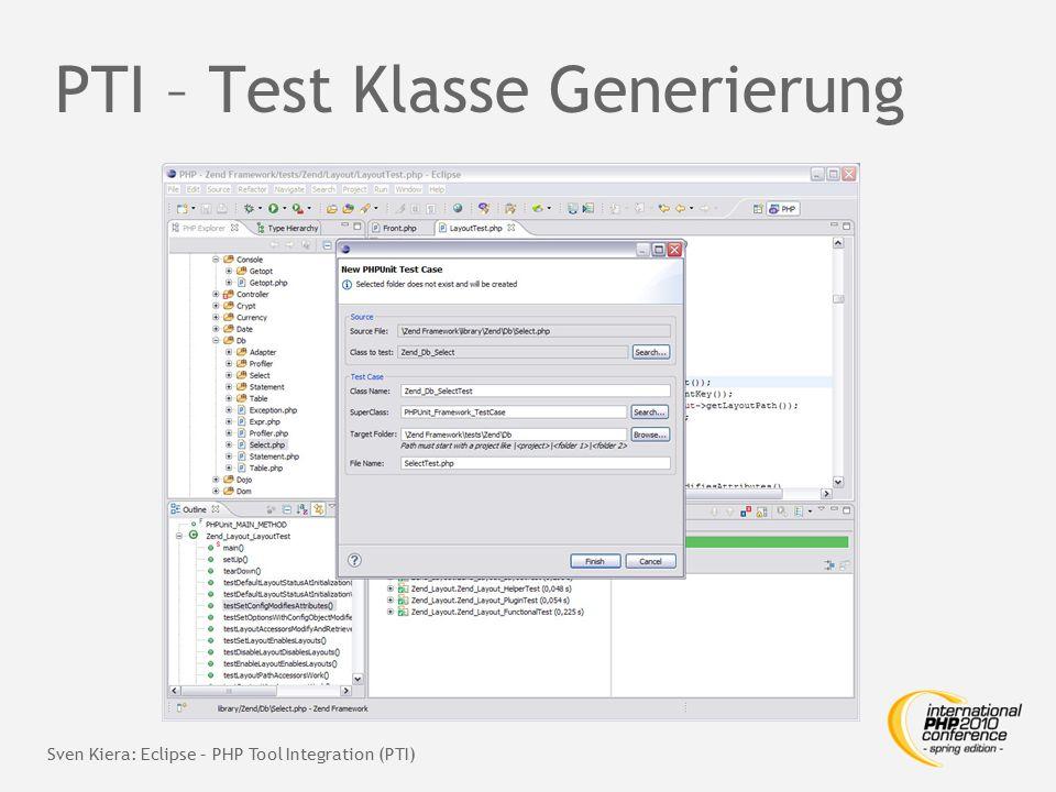 PTI – Test Klasse Generierung Sven Kiera: Eclipse – PHP Tool Integration (PTI)