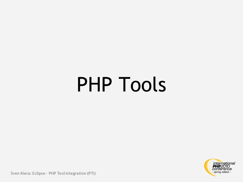 PHP Tools  PHPUnit  PHP Depend  PHP Mess Detector  PHP_CodeSniffer  PHP Copy/Paste Detector  PHPDocumentor  Phing  … Sven Kiera: Eclipse – PHP Tool Integration (PTI)