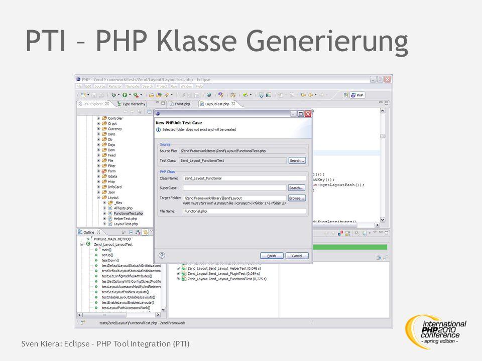 PTI – PHP Klasse Generierung Sven Kiera: Eclipse – PHP Tool Integration (PTI)
