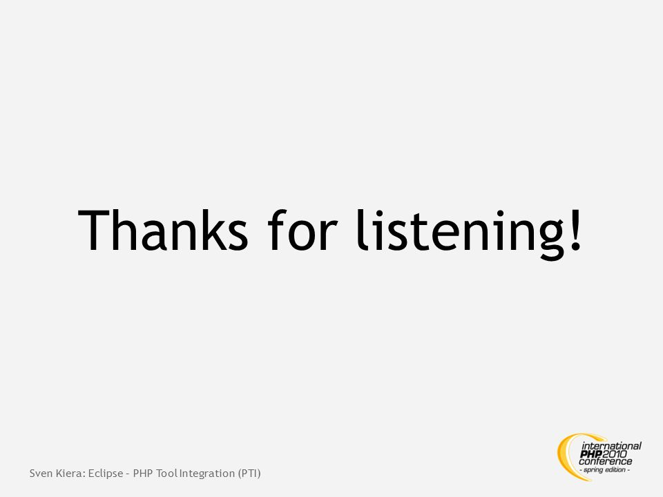 Thanks for listening! Sven Kiera: Eclipse – PHP Tool Integration (PTI)