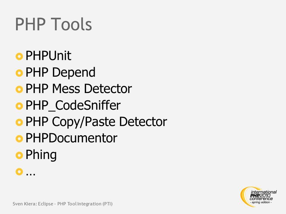 """Einsatzgebiete von PHP Tools  Konsole  SVN Hooks  Continuous Integration Server Sven Kiera: Eclipse – PHP Tool Integration (PTI)"