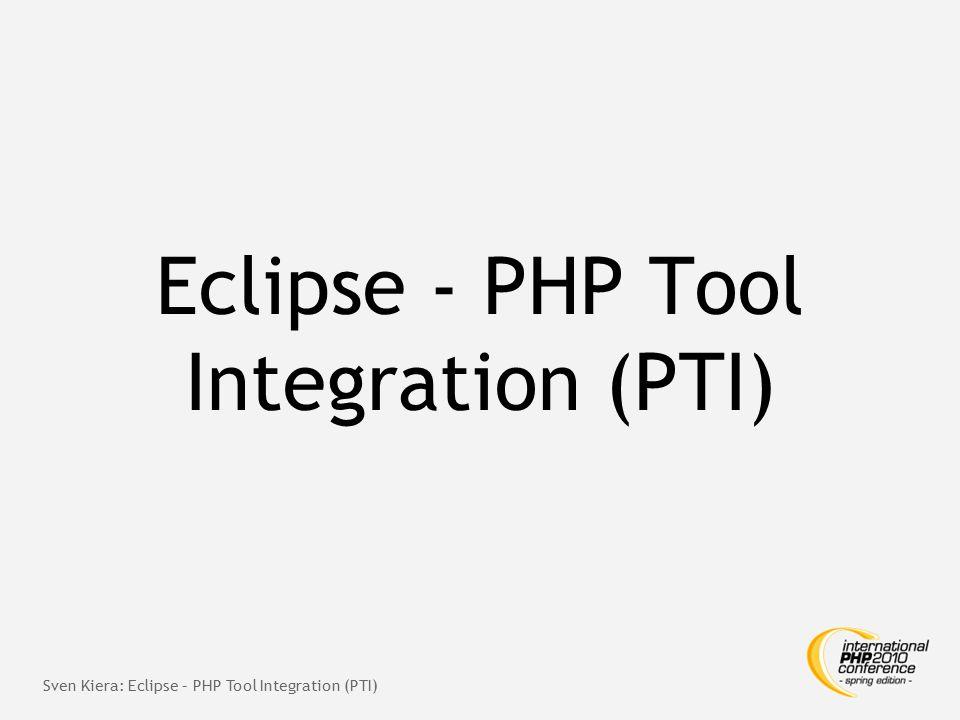 Eclipse – PHP Tool Integration (PTI)  Eclipse Plugins für Eclipse PDT 2.x und Zend Studio 7.x  Ziel: Direkte Nutzung von PHP Tools in Eclipse PDT  Aktuelle Unterstützung:  PHP_CodeSniffer  PHPDepend  PHPUnit  PHP Copy / Paste Detector  PEAR Verwaltung inkl.