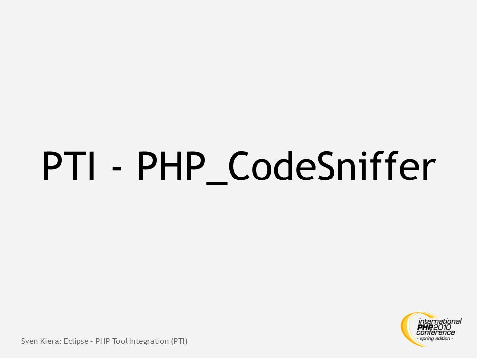 PTI - PHP_CodeSniffer Sven Kiera: Eclipse – PHP Tool Integration (PTI)