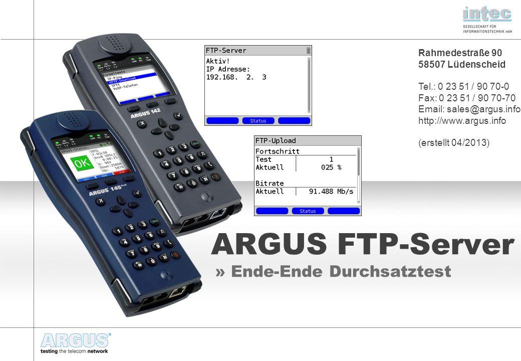 ARGUS FTP-Server » Ende-Ende Durchsatztest Rahmedestraße 90 58507 Lüdenscheid Tel.: 0 23 51 / 90 70-0 Fax: 0 23 51 / 90 70-70 Email: sales@argus.info http://www.argus.info (erstellt 04/2013)