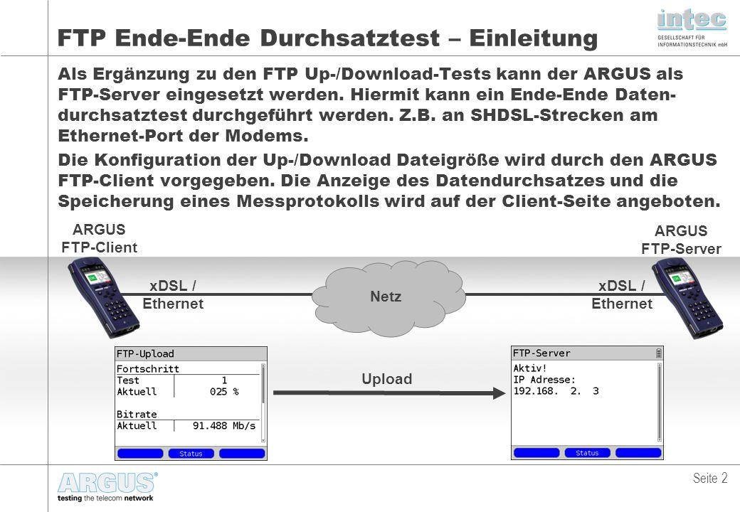 FTP Ende-Ende Durchsatztest – Einleitung Als Ergänzung zu den FTP Up-/Download-Tests kann der ARGUS als FTP-Server eingesetzt werden.